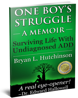 One Boy's Struggle: A Memoir: Surviving Life with Undiagnosed ADD by Bryan L ...